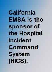 California EMSA is the sponsor of the Hospital Incident Command System (HICS)